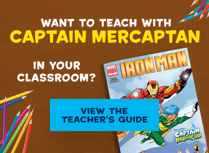 Want to teach with Captain Mercaptain in your classroom?  View the teacher's guide.